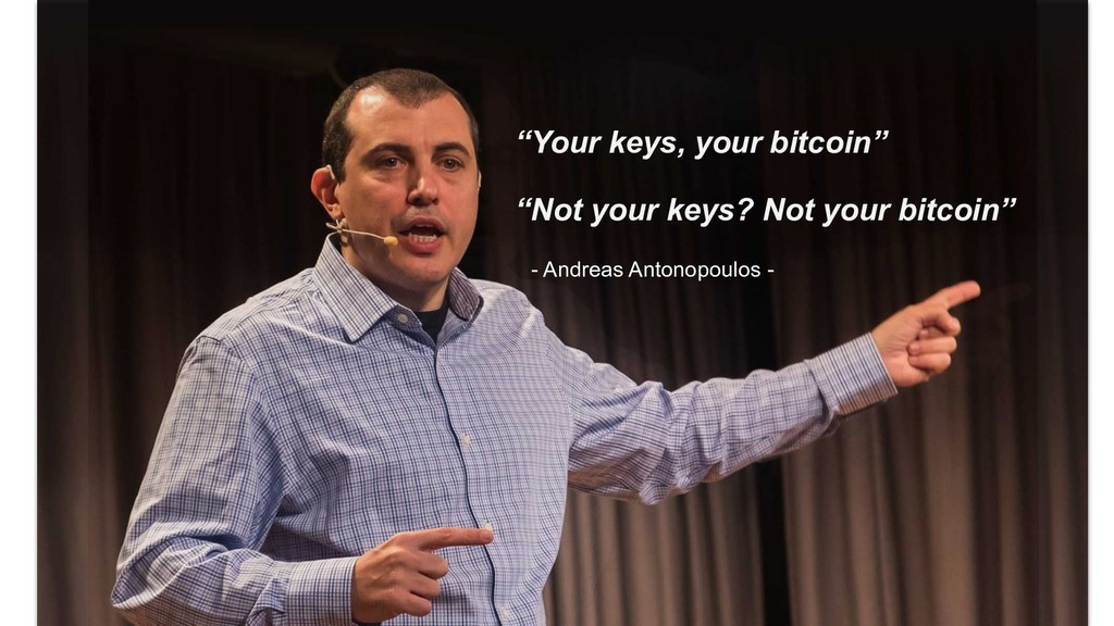 """""""Your keys, your bitcoin"""" """"Not your keys? Not y..."""