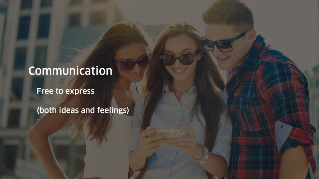 Communication Free to express (both ideas and f...