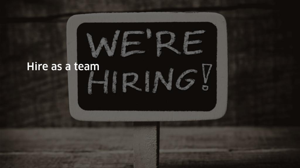 Hire as a team