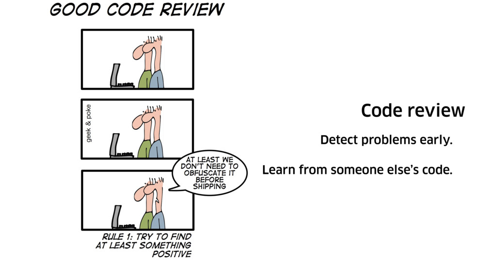 Code review Detect problems early. Learn from s...