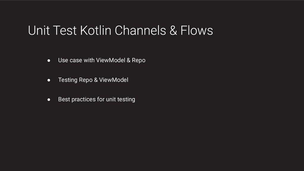 ● Use case with ViewModel & Repo ● Testing Repo...