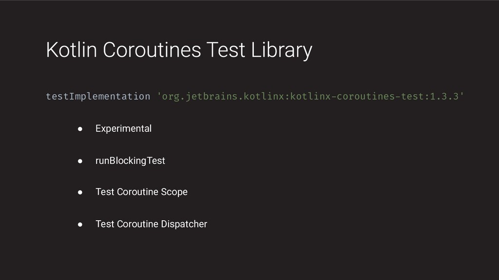 testImplementation 'org.jetbrains.kotlinx:kotli...