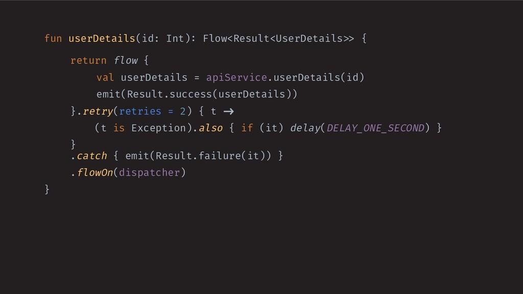 fun userDetails(id: Int): Flow<Result<UserDetai...