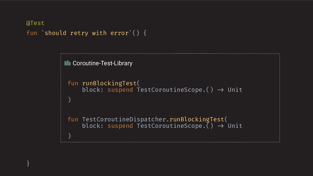 @Test fun `should retry with error`() { } Corou...