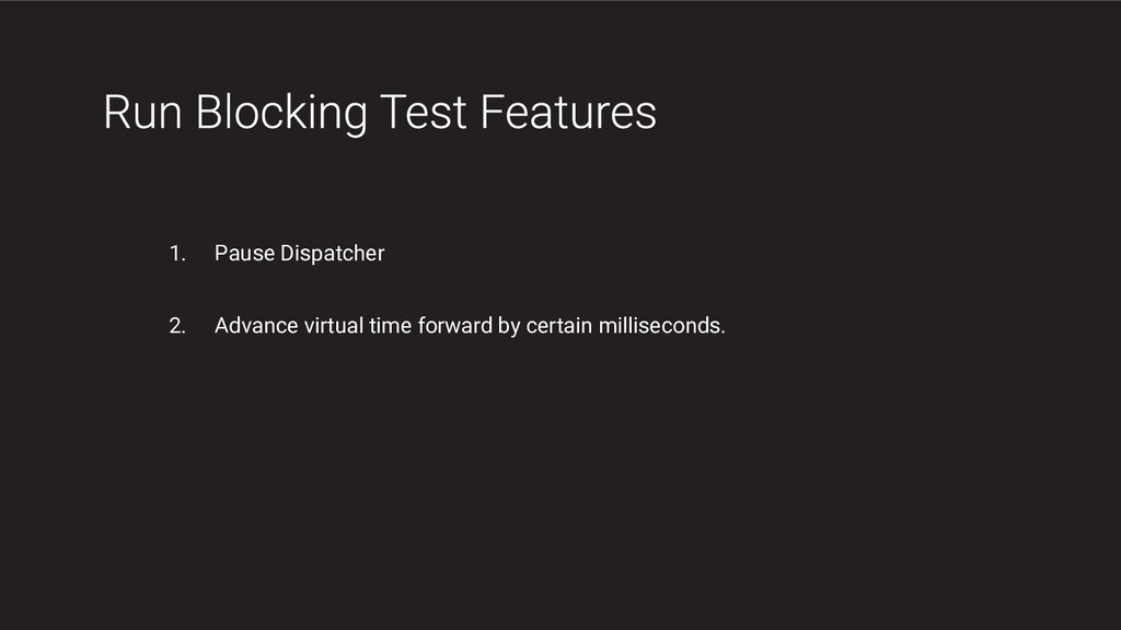 1. Pause Dispatcher 2. Advance virtual time for...