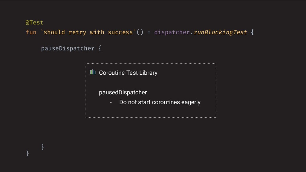 @Test fun `should retry with success`() = dispa...
