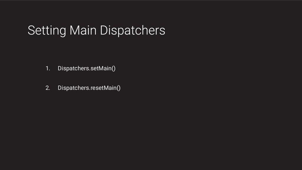 1. Dispatchers.setMain() 2. Dispatchers.resetMa...