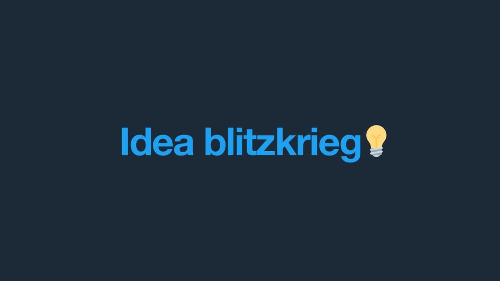 Idea blitzkrieg .