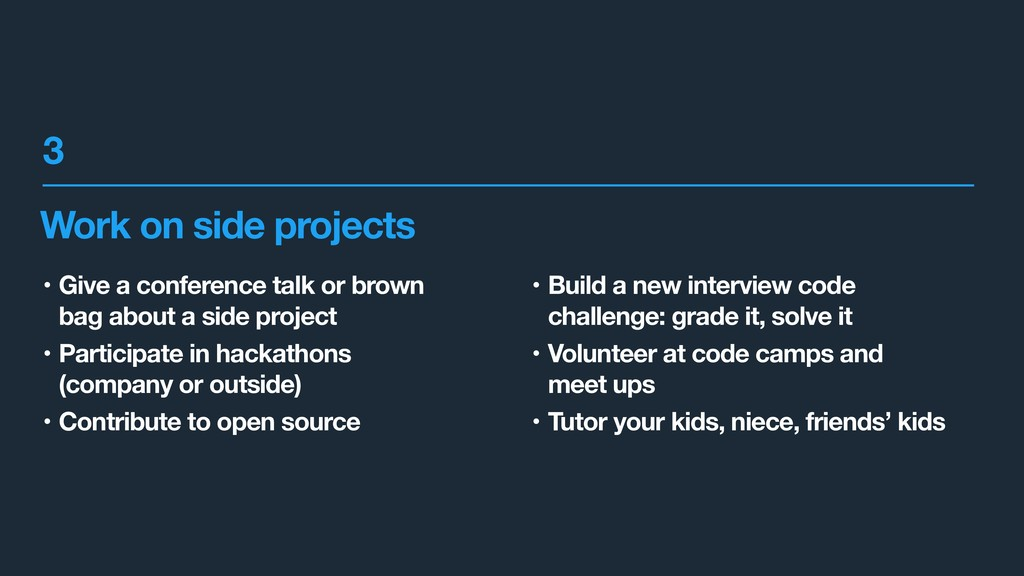 Work on side projects • Give a conference talk ...