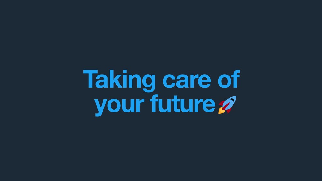 Taking care of  your future .