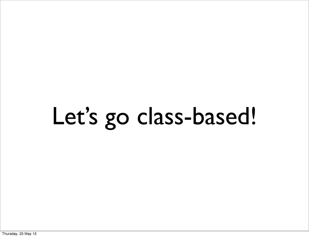 Let's go class-based! Thursday, 23 May 13