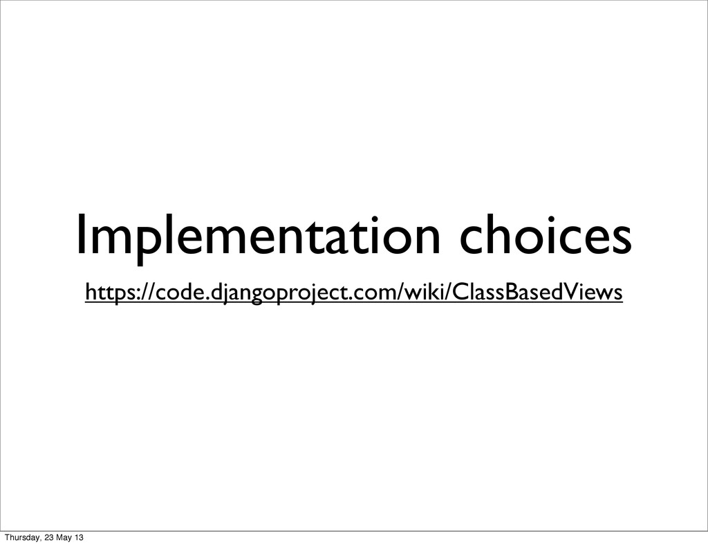 Implementation choices https://code.djangoproje...