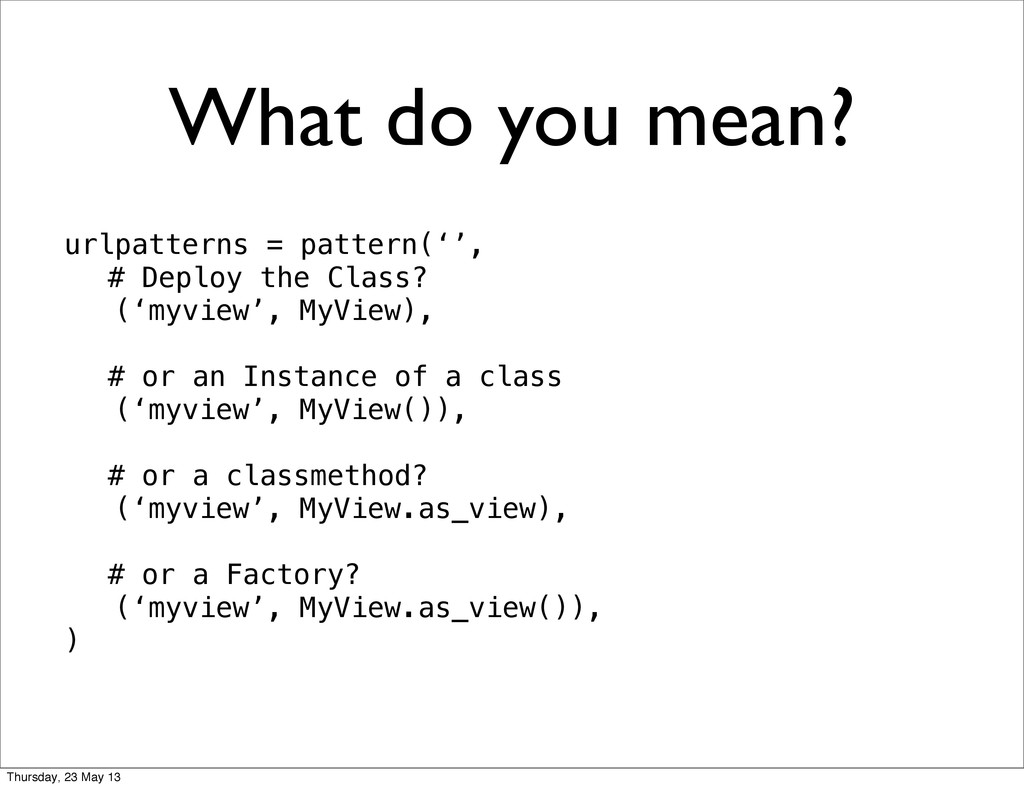 What do you mean? urlpatterns = pattern('', # D...
