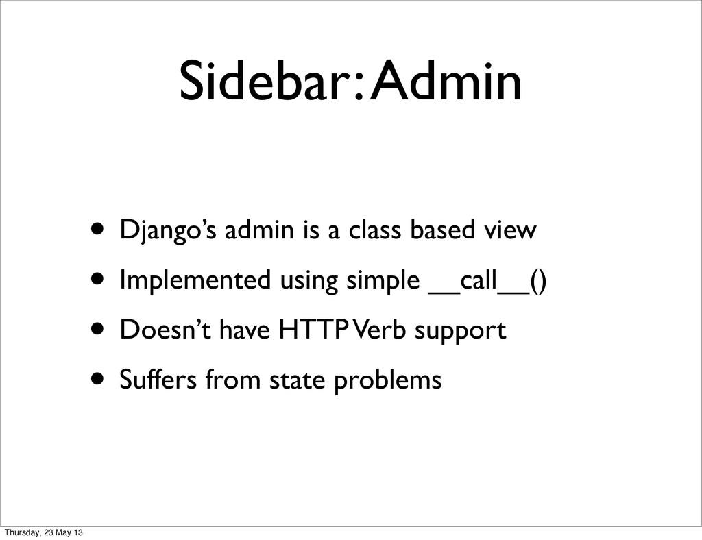 Sidebar: Admin • Django's admin is a class base...