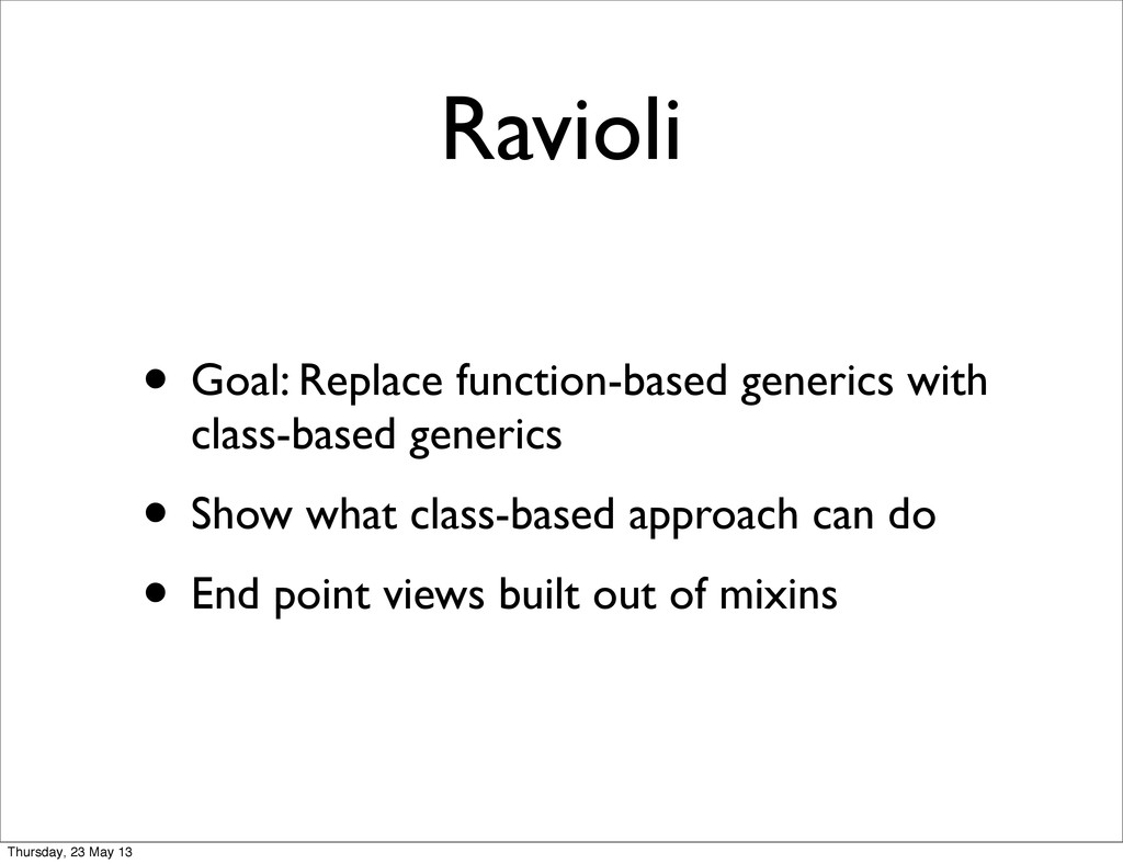 Ravioli • Goal: Replace function-based generics...