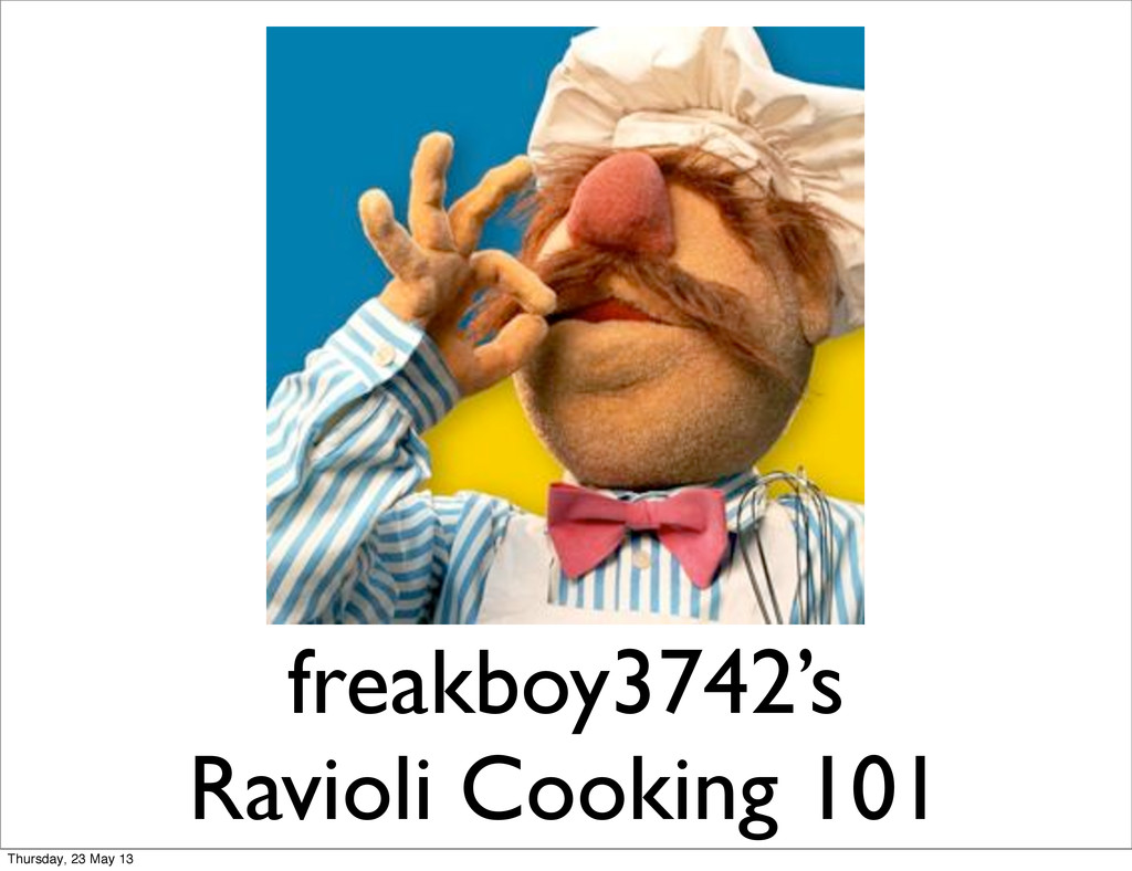 freakboy3742's Ravioli Cooking 101 Thursday, 23...