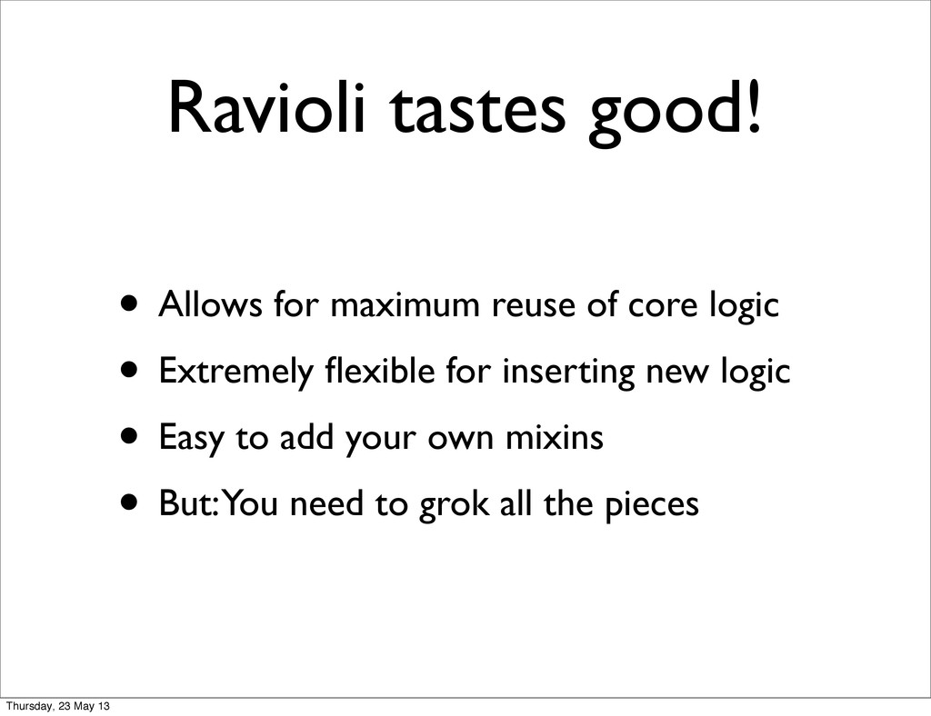 Ravioli tastes good! • Allows for maximum reuse...