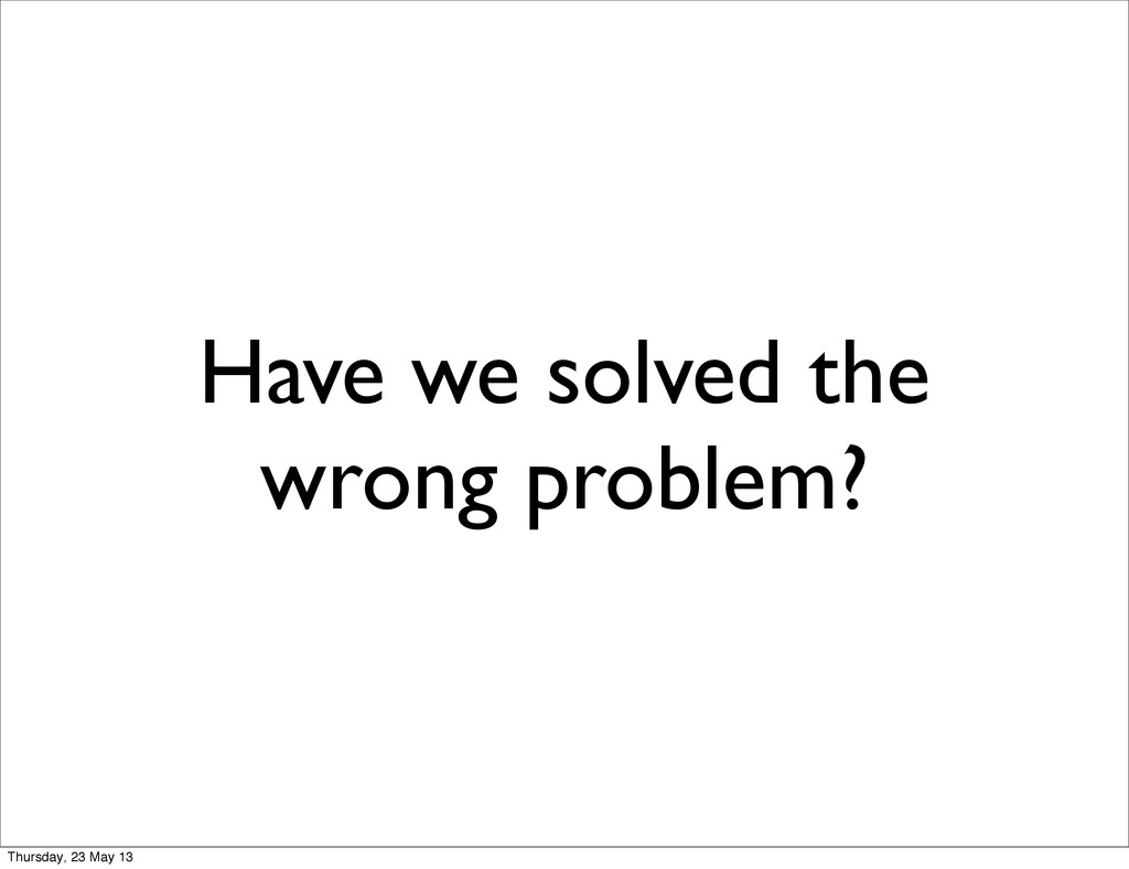 Have we solved the wrong problem? Thursday, 23 ...