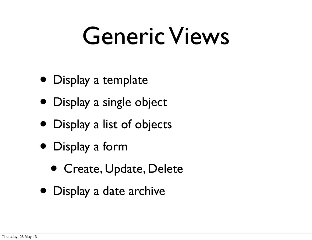 Generic Views • Display a template • Display a ...