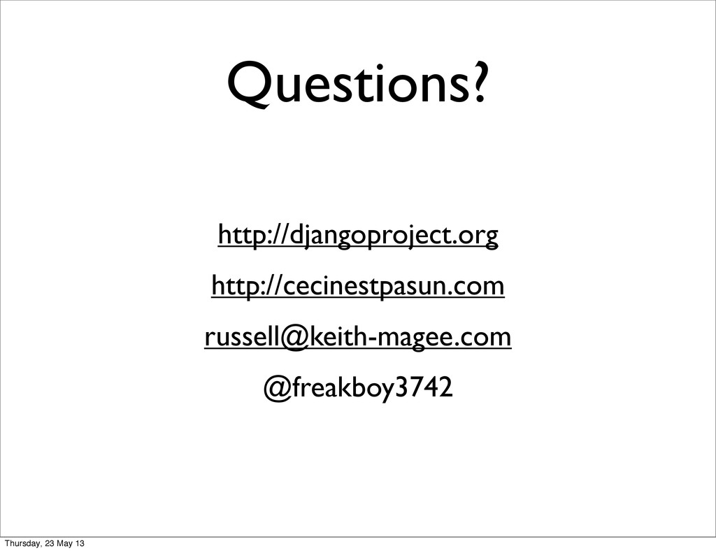 Questions? http://djangoproject.org http://ceci...