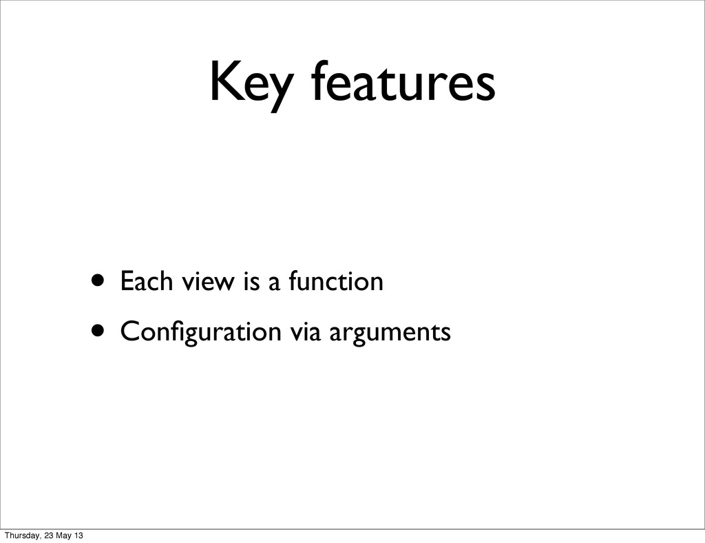 Key features • Each view is a function • Configu...