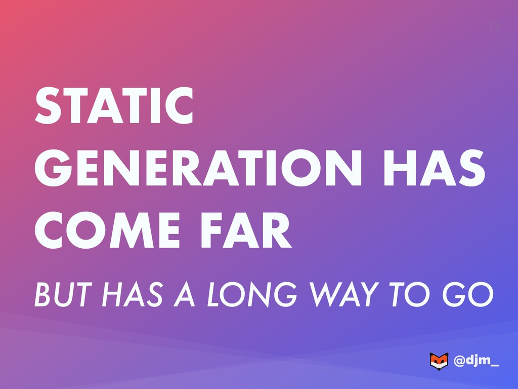 @djm_ 13 STATIC GENERATION HAS COME FAR BUT HAS...