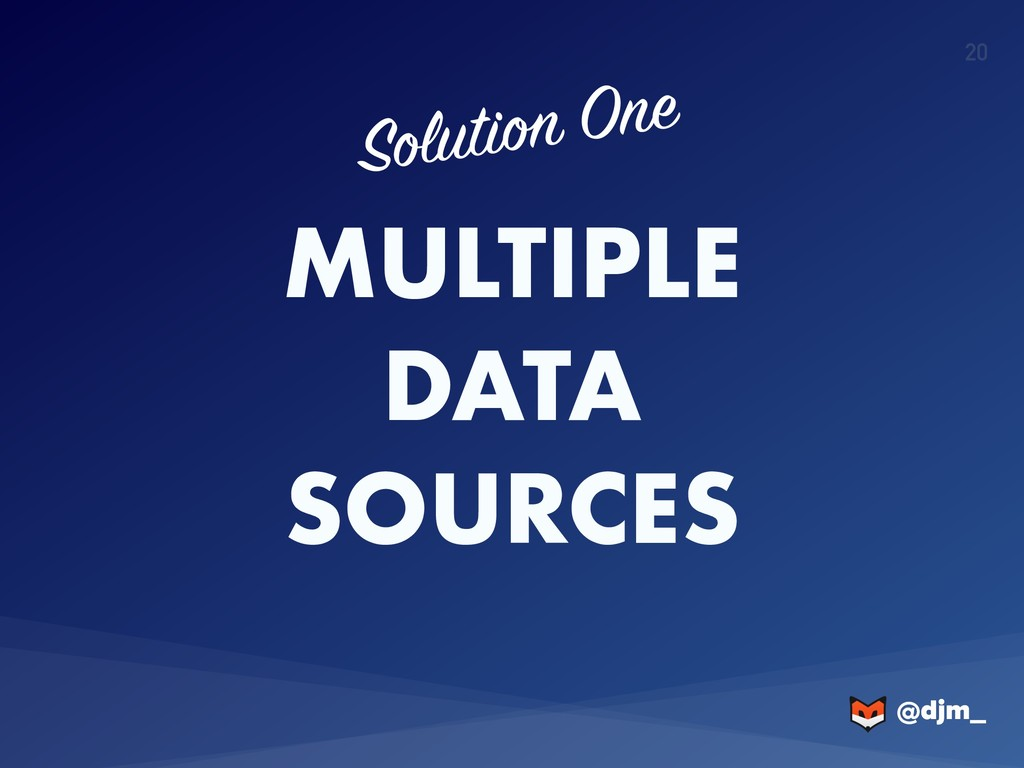 @djm_ @djm_ 20 MULTIPLE DATA