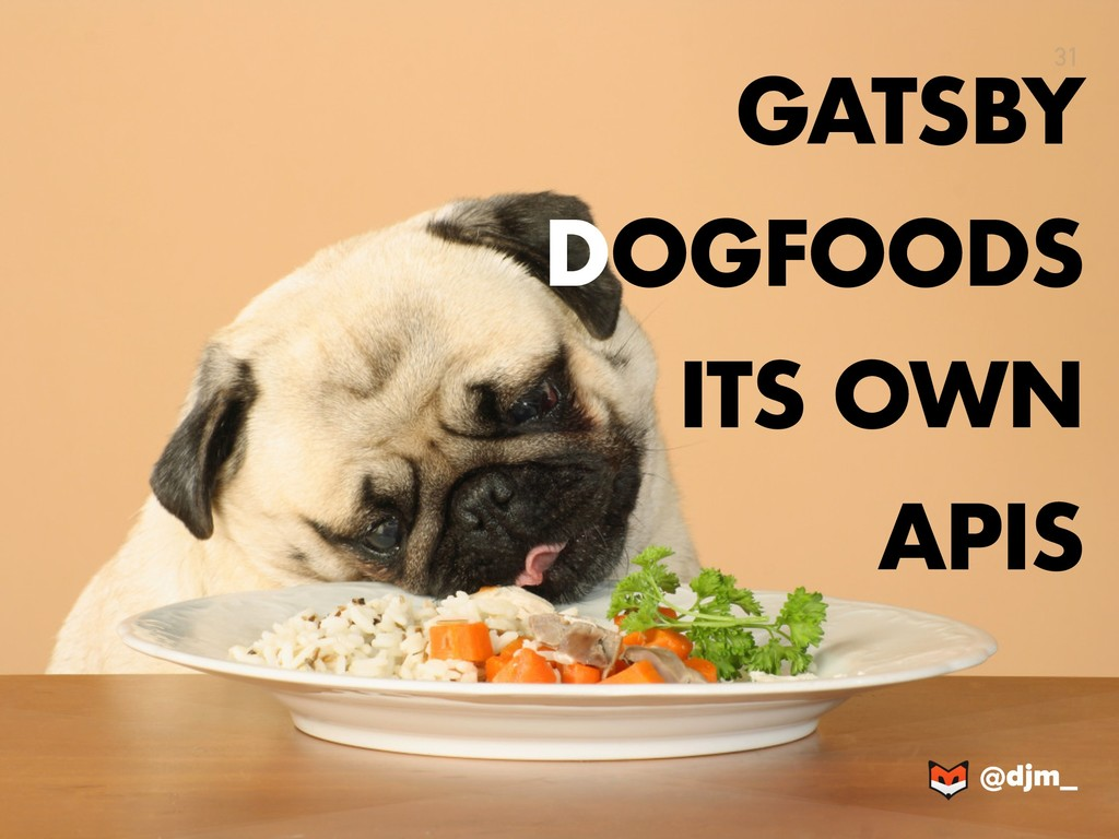 @djm_ @djm_ 31 GATSBY DOGFOODS ITS OWN APIS