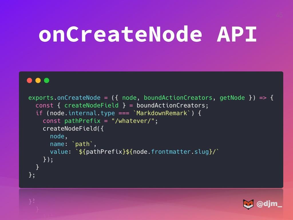 @djm_ @djm_ 45 onCreateNode API