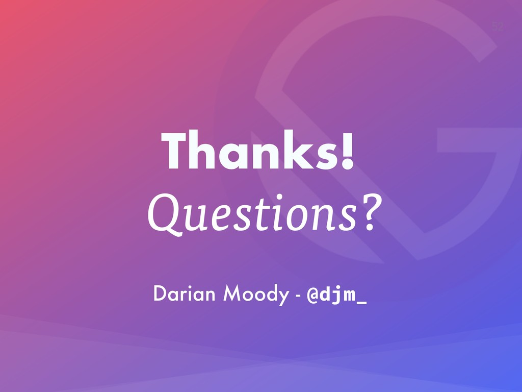 52 Questions? Thanks! Darian Moody - @djm_