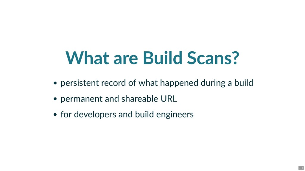 What are Build Scans? persistent record of what...