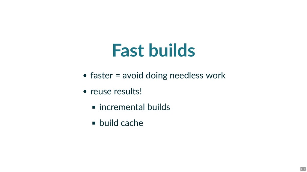 Fast builds faster = avoid doing needless work ...