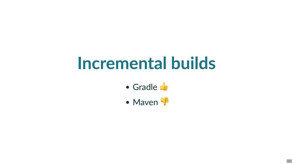 Incremental builds Gradle Maven 3 . 3