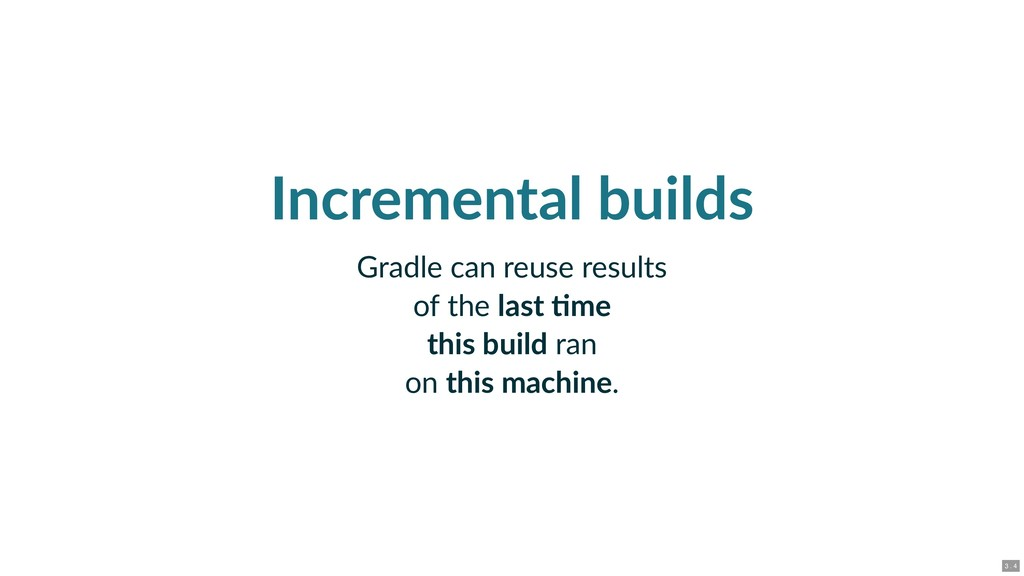 Incremental builds Gradle can reuse results of ...