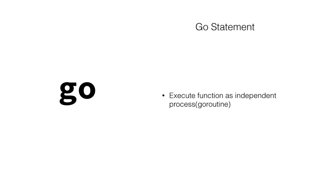 Go Statement • Execute function as independent ...
