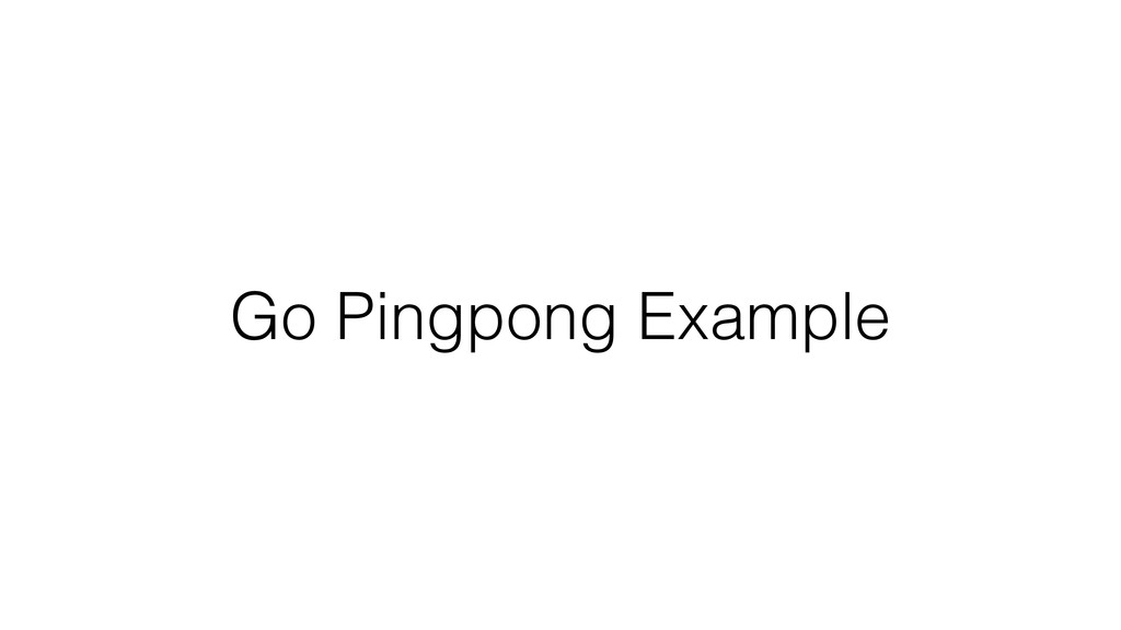 Go Pingpong Example