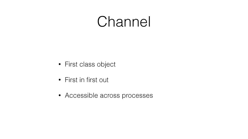 Channel • First class object • First in first ou...
