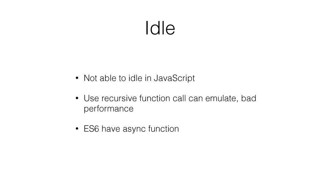 Idle • Not able to idle in JavaScript • Use rec...