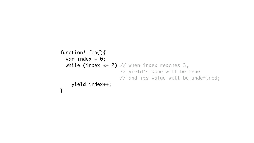 function* foo(){ var index = 0; while (index <=...