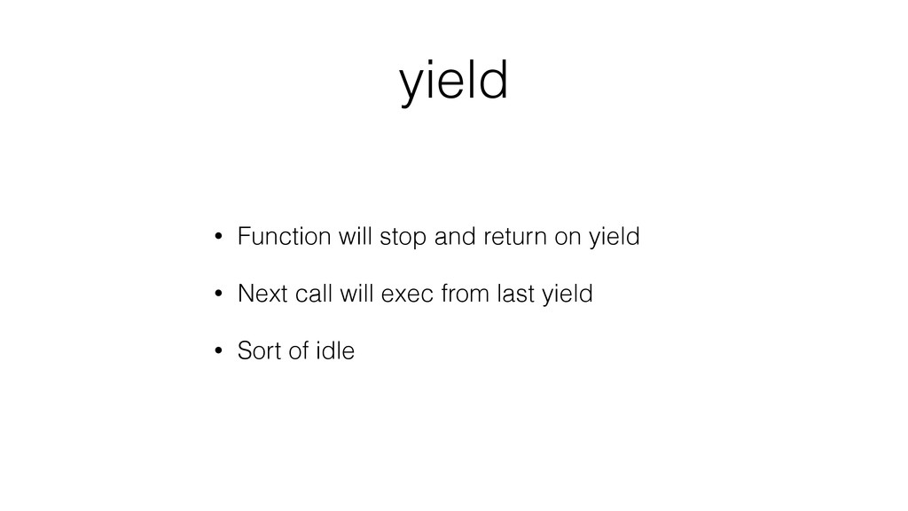 yield • Function will stop and return on yield ...