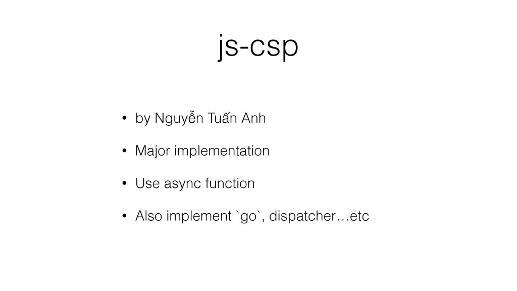 js-csp • by Nguyễn Tuấn Anh • Major implementat...