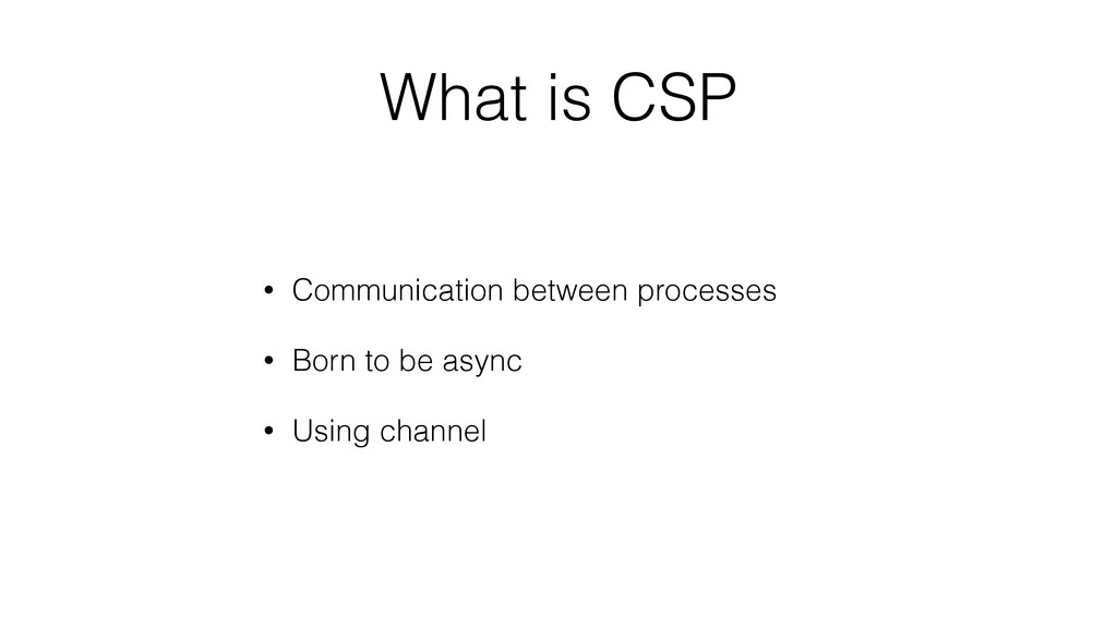 What is CSP • Communication between processes •...
