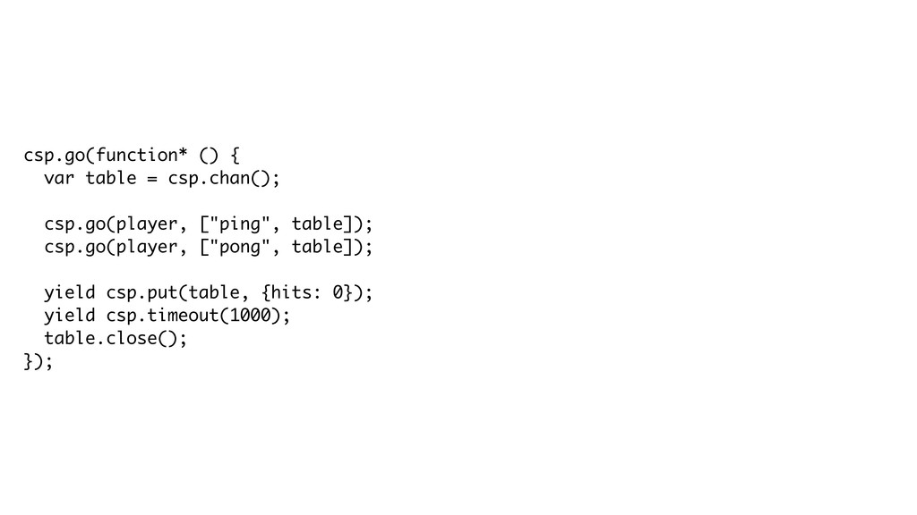 csp.go(function* () { var table = csp.chan(); c...