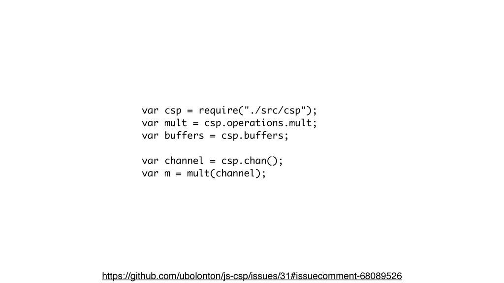 """var csp = require(""""./src/csp""""); var mult = csp...."""