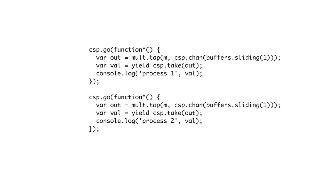 csp.go(function*() { var out = mult.tap(m, csp....