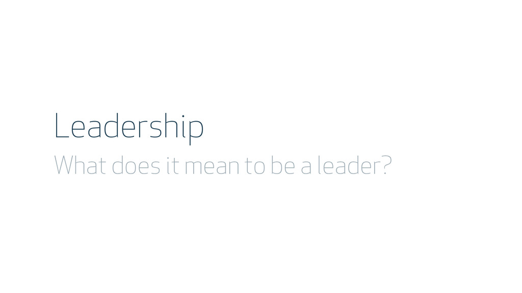 Leadership What does it mean to be a leader?