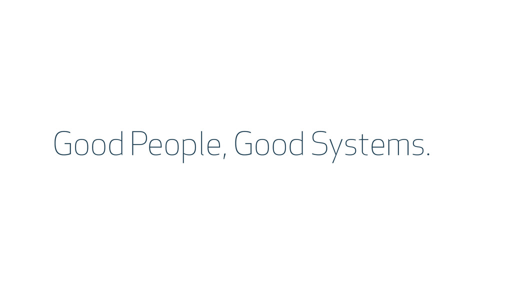 Good People, Good Systems.