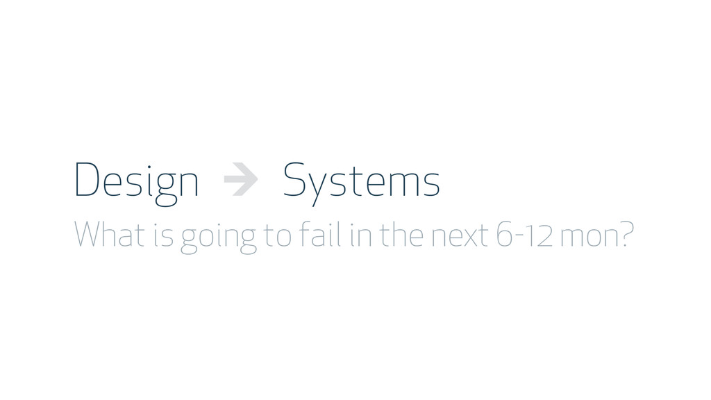 Design → Systems What is going to fail in the n...