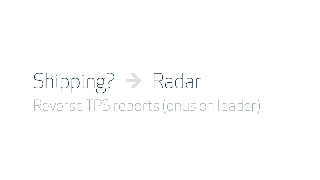 Shipping? → Radar Reverse TPS reports (onus on ...