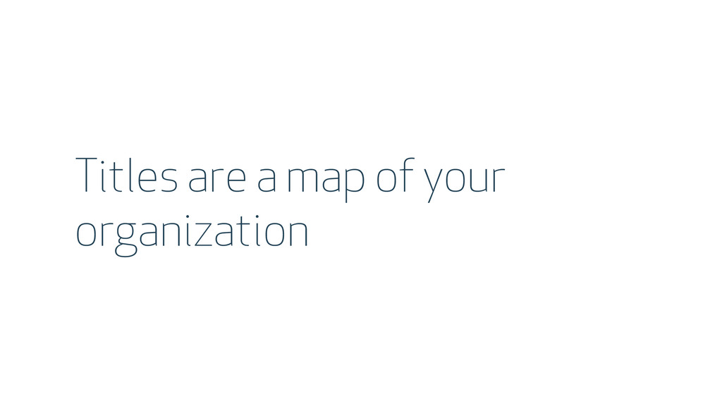 Titles are a map of your organization